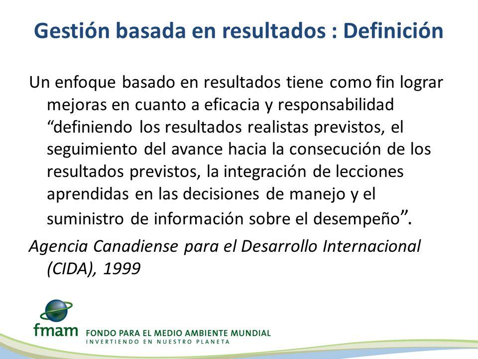 Gestión basada en resultados : Definición Un enfoque basado en resultados tiene como fin lograr mejoras en cuanto a eficacia y responsabilidad definie