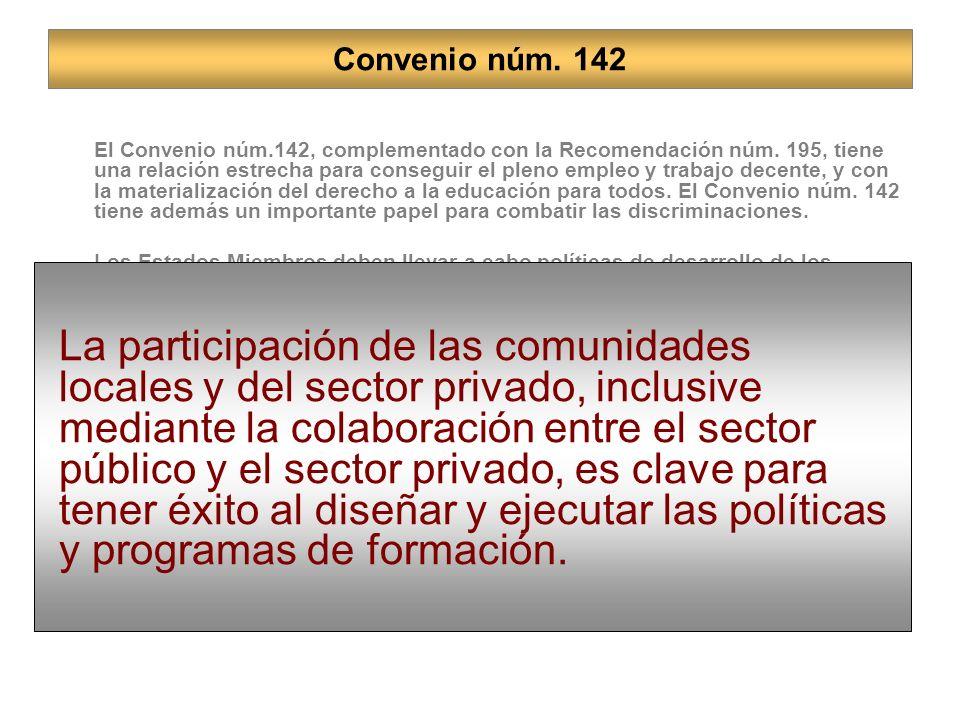 El Convenio núm.142, complementado con la Recomendación núm. 195, tiene una relación estrecha para conseguir el pleno empleo y trabajo decente, y con