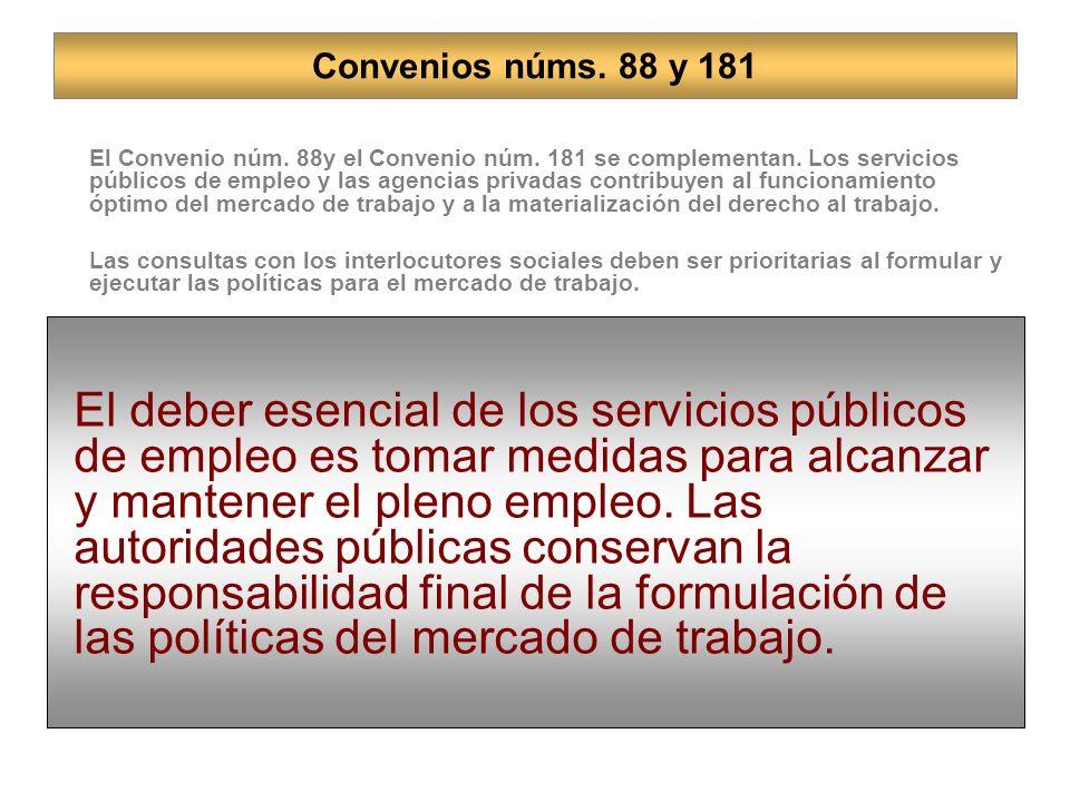 El Convenio núm. 88y el Convenio núm. 181 se complementan. Los servicios públicos de empleo y las agencias privadas contribuyen al funcionamiento ópti