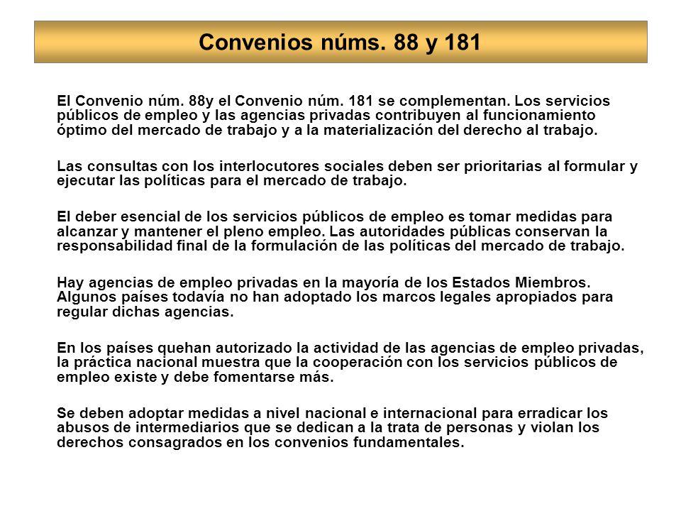 Convenios núms. 88 y 181 El Convenio núm. 88y el Convenio núm. 181 se complementan. Los servicios públicos de empleo y las agencias privadas contribuy