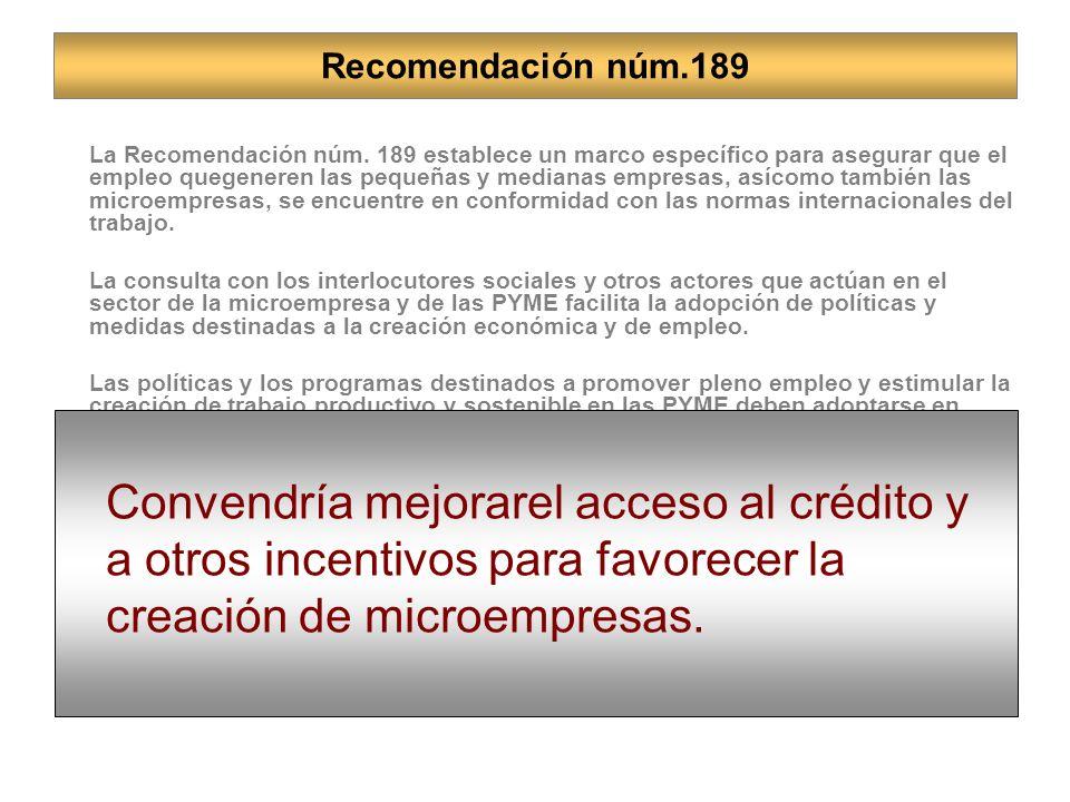 La Recomendación núm. 189 establece un marco específico para asegurar que el empleo quegeneren las pequeñas y medianas empresas, asícomo también las m
