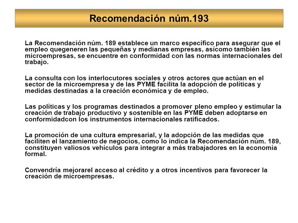 Recomendación núm.193 La Recomendación núm. 189 establece un marco específico para asegurar que el empleo quegeneren las pequeñas y medianas empresas,