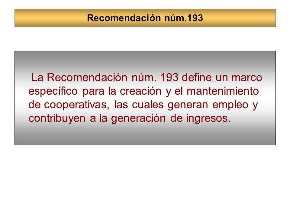 Recomendación núm.193 La Recomendación núm. 193 define un marco específico para la creación y el mantenimiento de cooperativas, las cuales generan emp