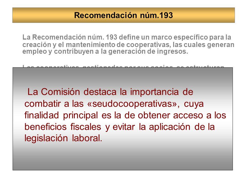 La Recomendación núm. 193 define un marco específico para la creación y el mantenimiento de cooperativas, las cuales generan empleo y contribuyen a la