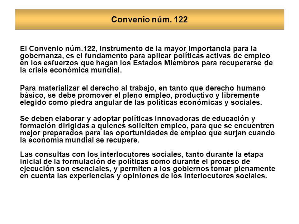 Convenio núm. 122 El Convenio núm.122, instrumento de la mayor importancia para la gobernanza, es el fundamento para aplicar políticas activas de empl
