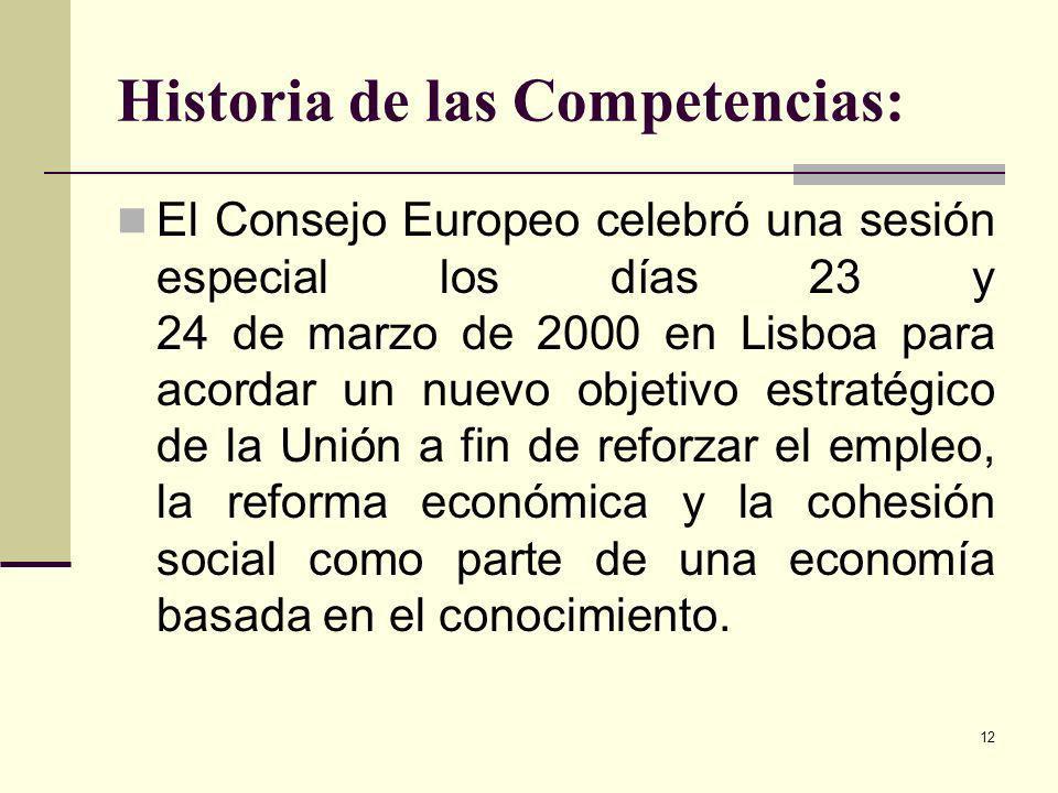 12 Historia de las Competencias: El Consejo Europeo celebró una sesión especial los días 23 y 24 de marzo de 2000 en Lisboa para acordar un nuevo obje