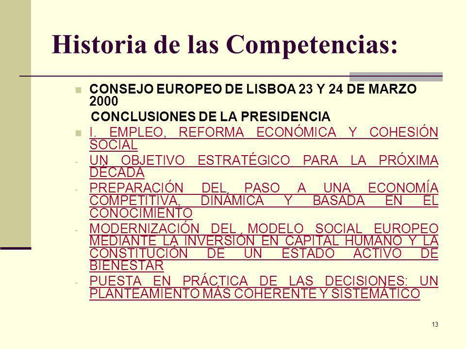 13 Historia de las Competencias: CONSEJO EUROPEO DE LISBOA 23 Y 24 DE MARZO 2000 CONCLUSIONES DE LA PRESIDENCIA I. EMPLEO, REFORMA ECONÓMICA Y COHESIÓ