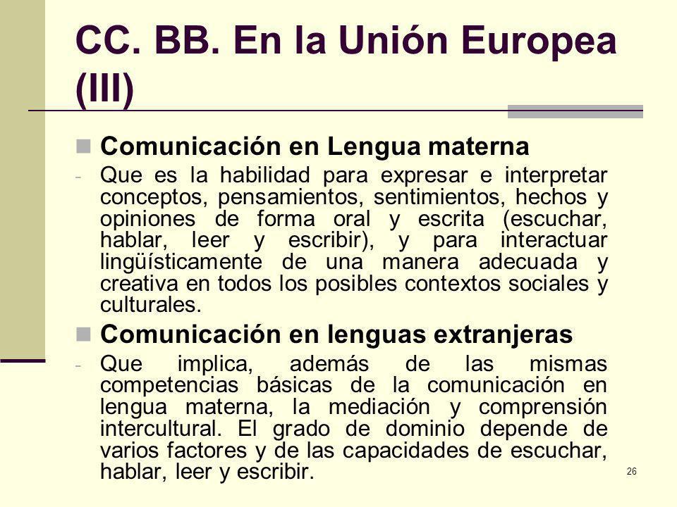 26 CC. BB. En la Unión Europea (III) Comunicación en Lengua materna - Que es la habilidad para expresar e interpretar conceptos, pensamientos, sentimi