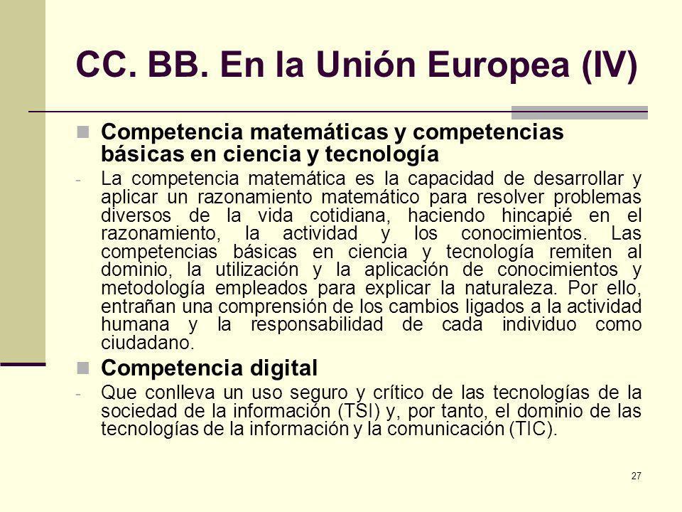 27 CC. BB. En la Unión Europea (IV) Competencia matemáticas y competencias básicas en ciencia y tecnología - La competencia matemática es la capacidad