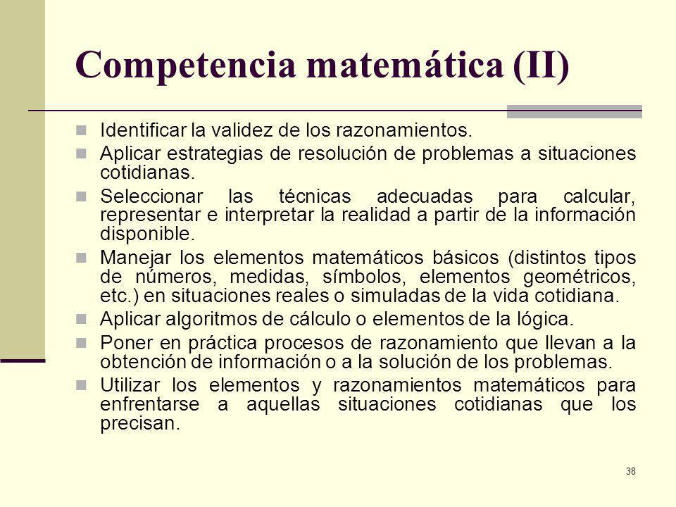 38 Competencia matemática (II) Identificar la validez de los razonamientos. Aplicar estrategias de resolución de problemas a situaciones cotidianas. S