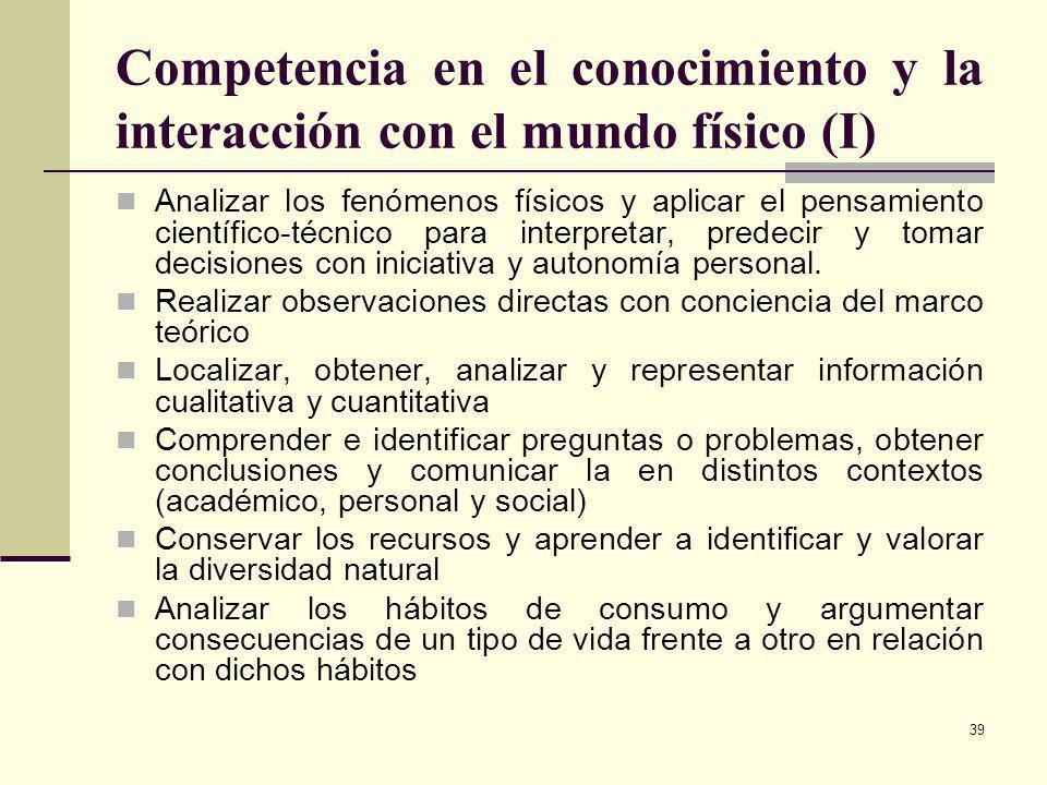 39 Competencia en el conocimiento y la interacción con el mundo físico (I) Analizar los fenómenos físicos y aplicar el pensamiento científico-técnico