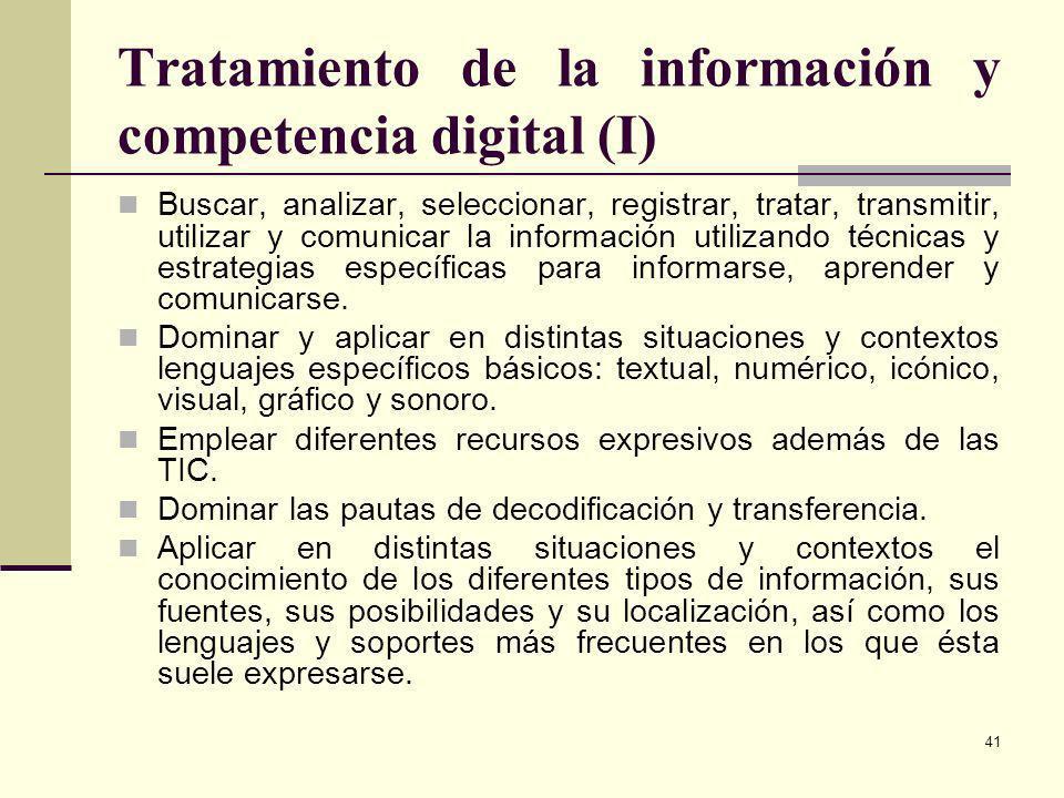41 Tratamiento de la información y competencia digital (I) Buscar, analizar, seleccionar, registrar, tratar, transmitir, utilizar y comunicar la infor