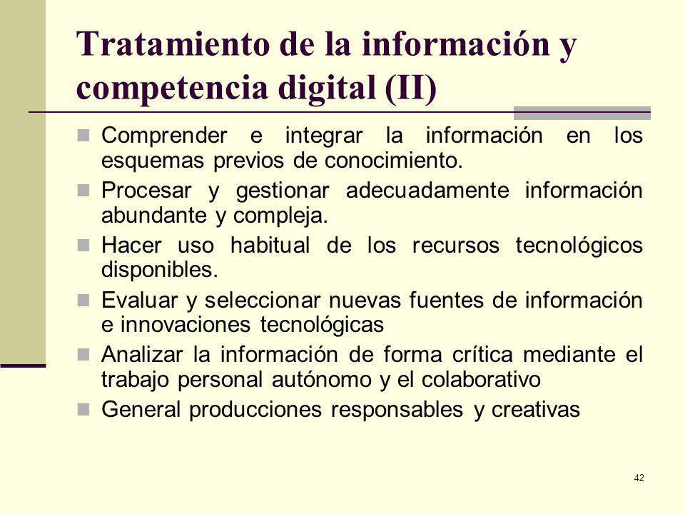 42 Tratamiento de la información y competencia digital (II) Comprender e integrar la información en los esquemas previos de conocimiento. Procesar y g