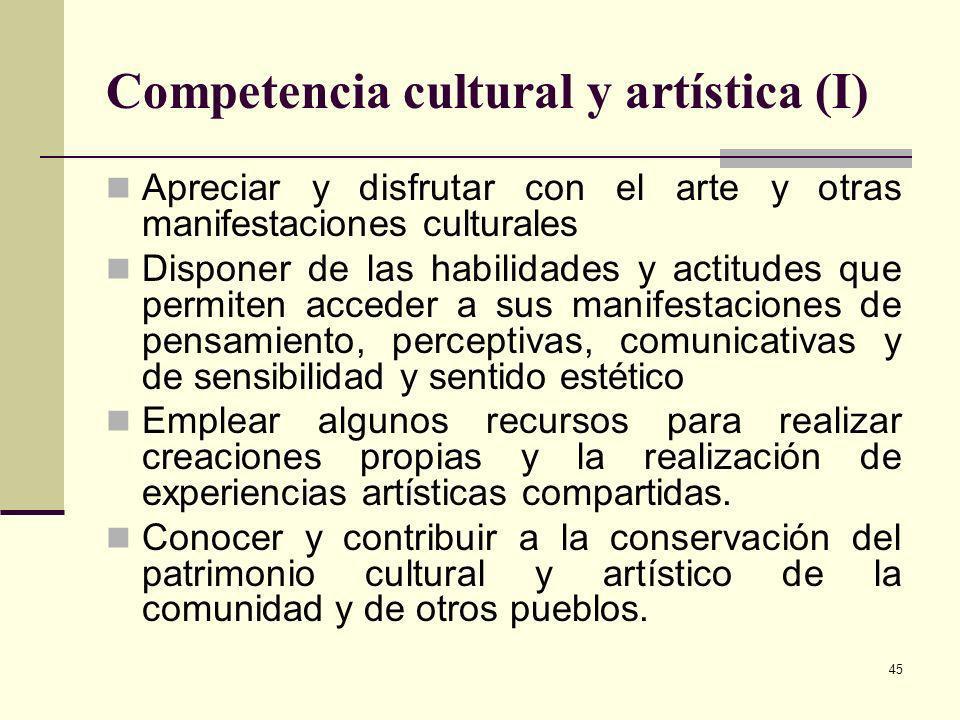 45 Competencia cultural y artística (I) Apreciar y disfrutar con el arte y otras manifestaciones culturales Disponer de las habilidades y actitudes qu