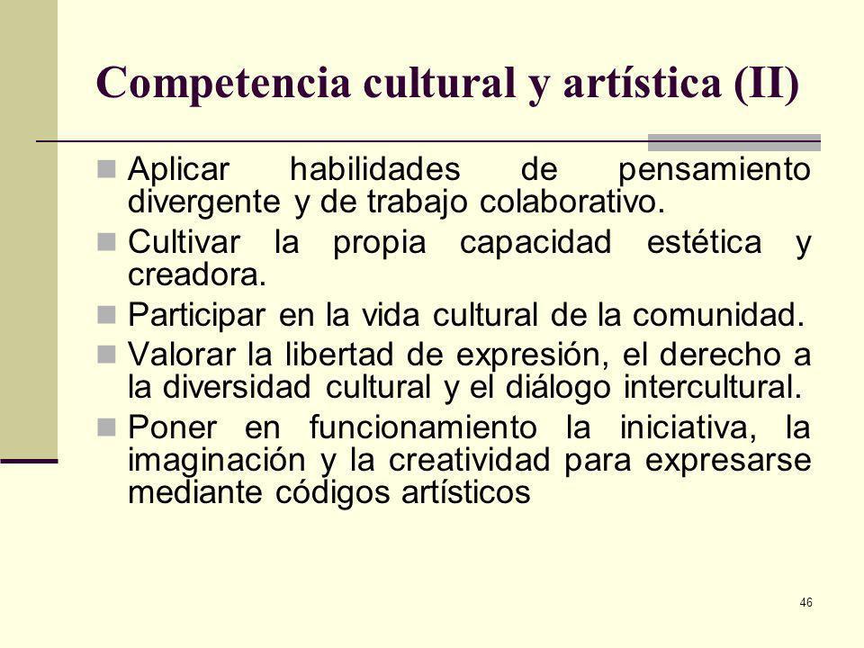46 Competencia cultural y artística (II) Aplicar habilidades de pensamiento divergente y de trabajo colaborativo. Cultivar la propia capacidad estétic