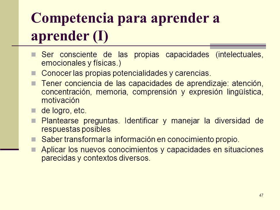 47 Competencia para aprender a aprender (I) Ser consciente de las propias capacidades (intelectuales, emocionales y físicas.) Conocer las propias pote