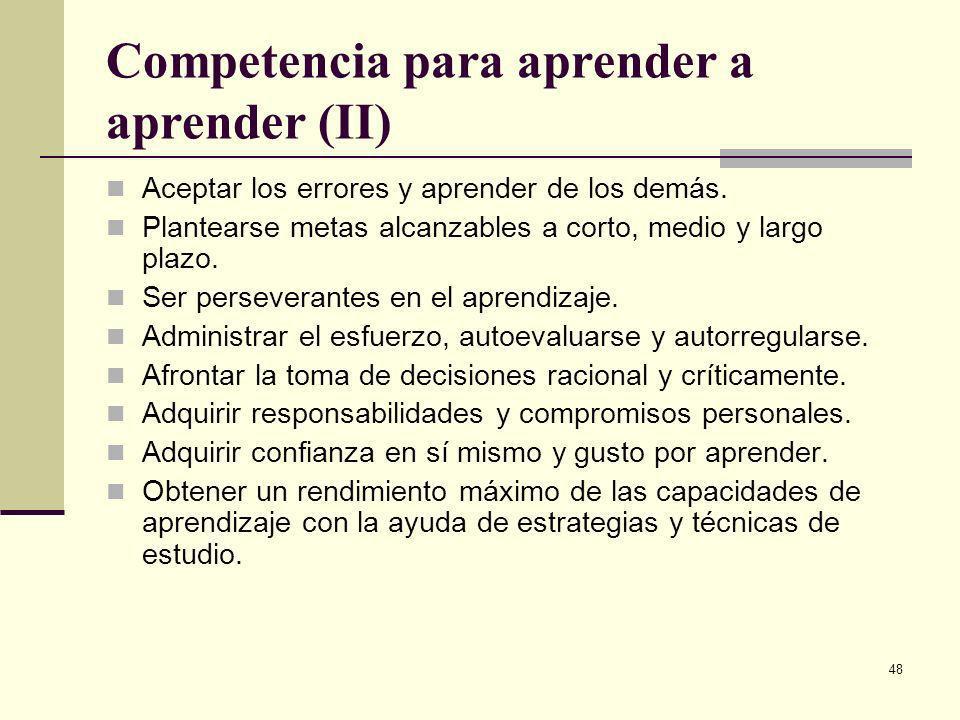48 Competencia para aprender a aprender (II) Aceptar los errores y aprender de los demás. Plantearse metas alcanzables a corto, medio y largo plazo. S