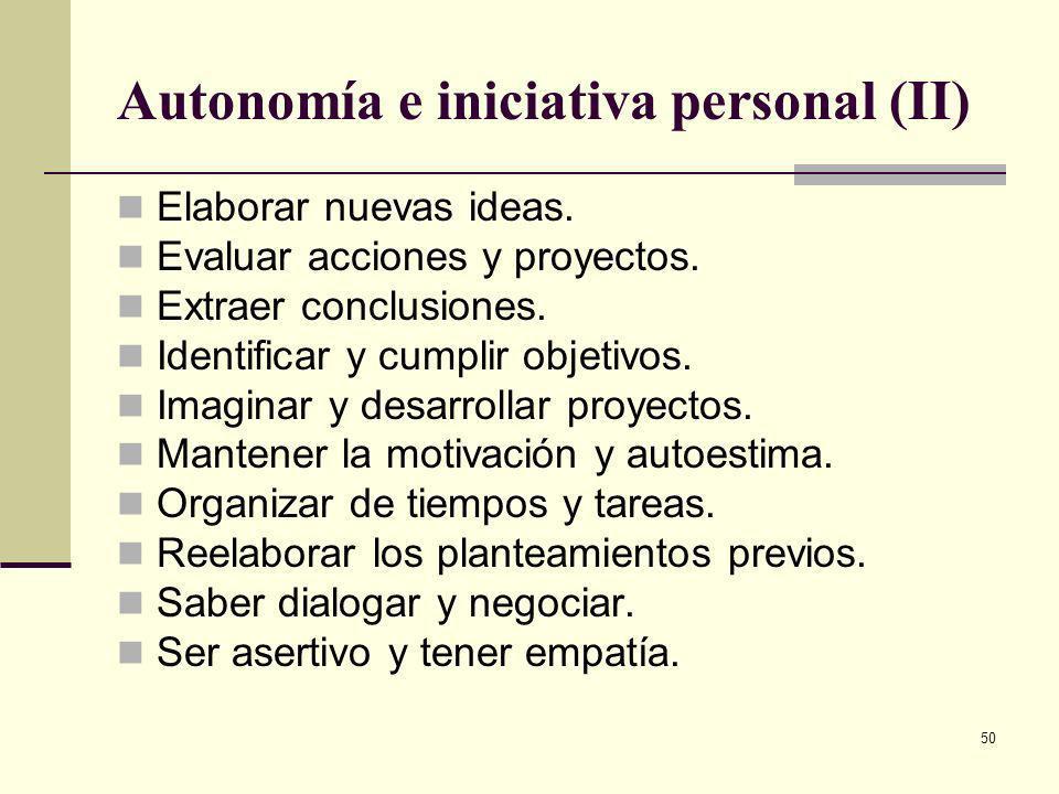 50 Autonomía e iniciativa personal (II) Elaborar nuevas ideas. Evaluar acciones y proyectos. Extraer conclusiones. Identificar y cumplir objetivos. Im