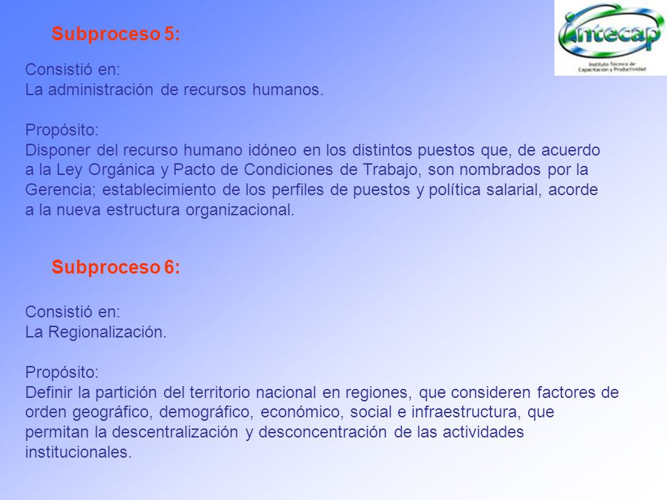 Consistió en: La administración de recursos humanos. Propósito: Disponer del recurso humano idóneo en los distintos puestos que, de acuerdo a la Ley O