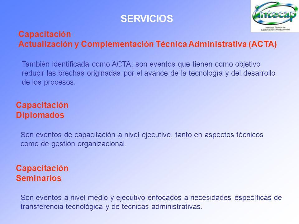 SERVICIOS Capacitación Actualización y Complementación Técnica Administrativa (ACTA) También identificada como ACTA; son eventos que tienen como objet