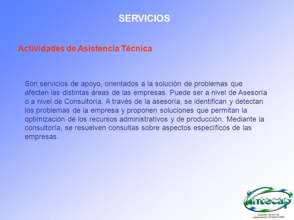 SERVICIOS Actividades de Asistencia Técnica Son servicios de apoyo, orientados a la solución de problemas que afecten las distintas áreas de las empre