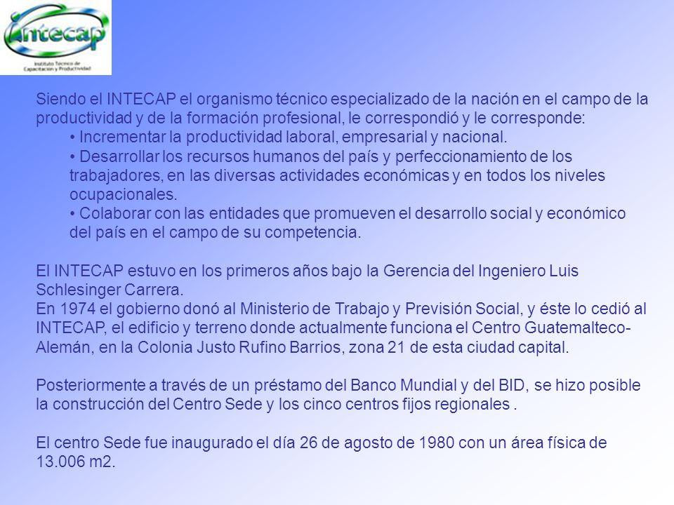 Siendo el INTECAP el organismo técnico especializado de la nación en el campo de la productividad y de la formación profesional, le correspondió y le