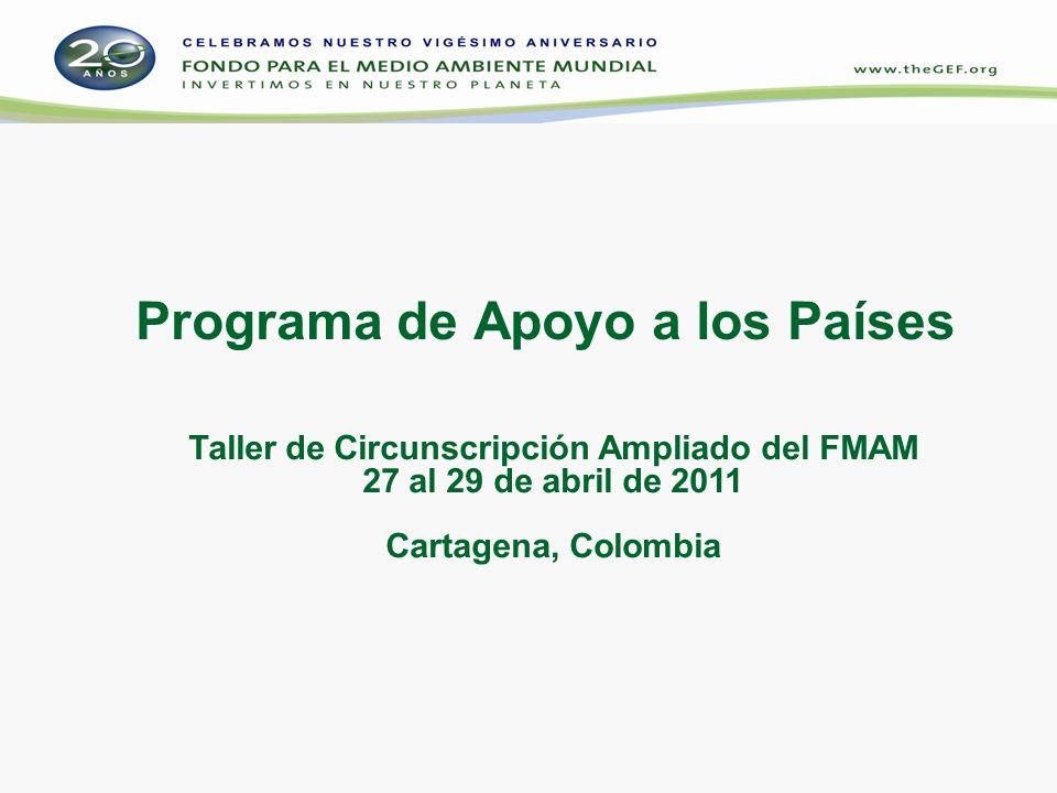 Programa de Apoyo a los Países Taller de Circunscripción Ampliado del FMAM 27 al 29 de abril de 2011 Cartagena, Colombia
