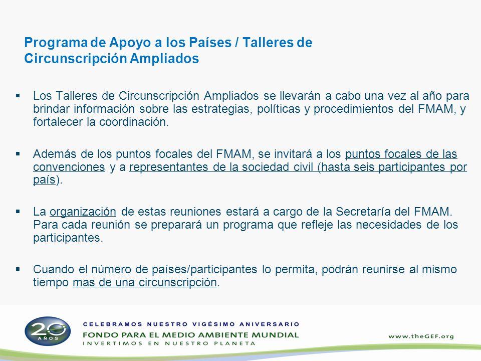 Programa de Apoyo a los Países / Talleres de Circunscripción Ampliados Los Talleres de Circunscripción Ampliados se llevarán a cabo una vez al año para brindar información sobre las estrategias, políticas y procedimientos del FMAM, y fortalecer la coordinación.