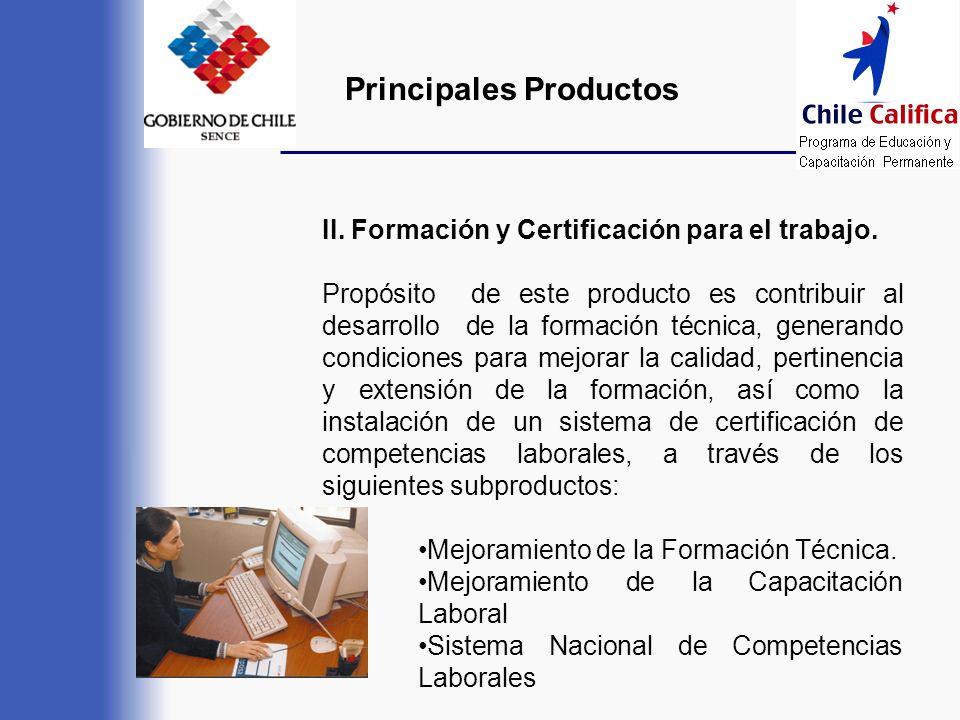 Principales Productos II. Formación y Certificación para el trabajo. Propósito de este producto es contribuir al desarrollo de la formación técnica, g