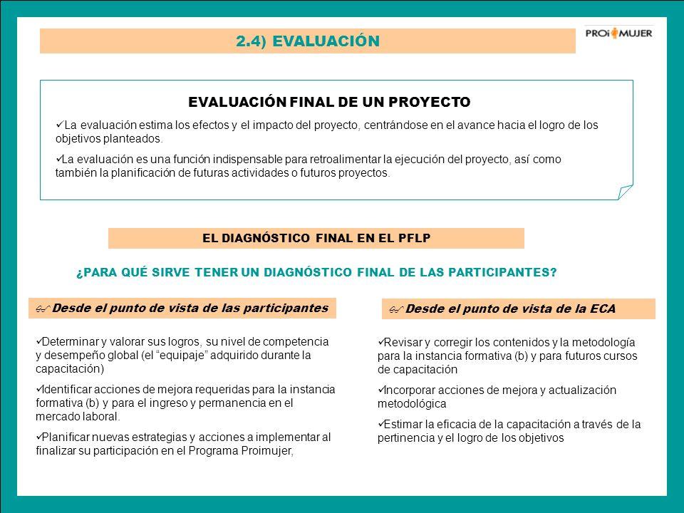 2.4) EVALUACIÓN EVALUACIÓN FINAL DE UN PROYECTO La evaluación estima los efectos y el impacto del proyecto, centrándose en el avance hacia el logro de