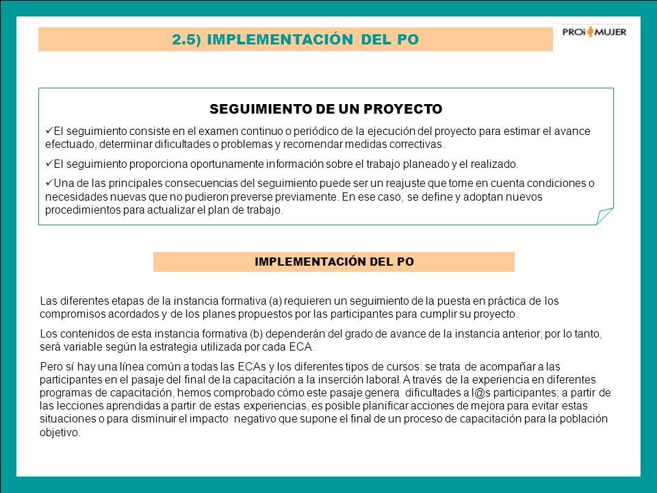 2.5) IMPLEMENTACIÓN DEL PO SEGUIMIENTO DE UN PROYECTO El seguimiento consiste en el examen continuo o periódico de la ejecución del proyecto para esti