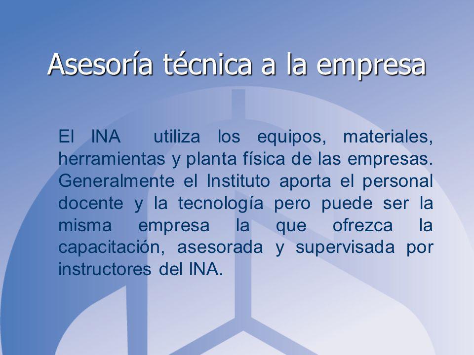 Asesoría técnica a la empresa El INA utiliza los equipos, materiales, herramientas y planta física de las empresas. Generalmente el Instituto aporta e
