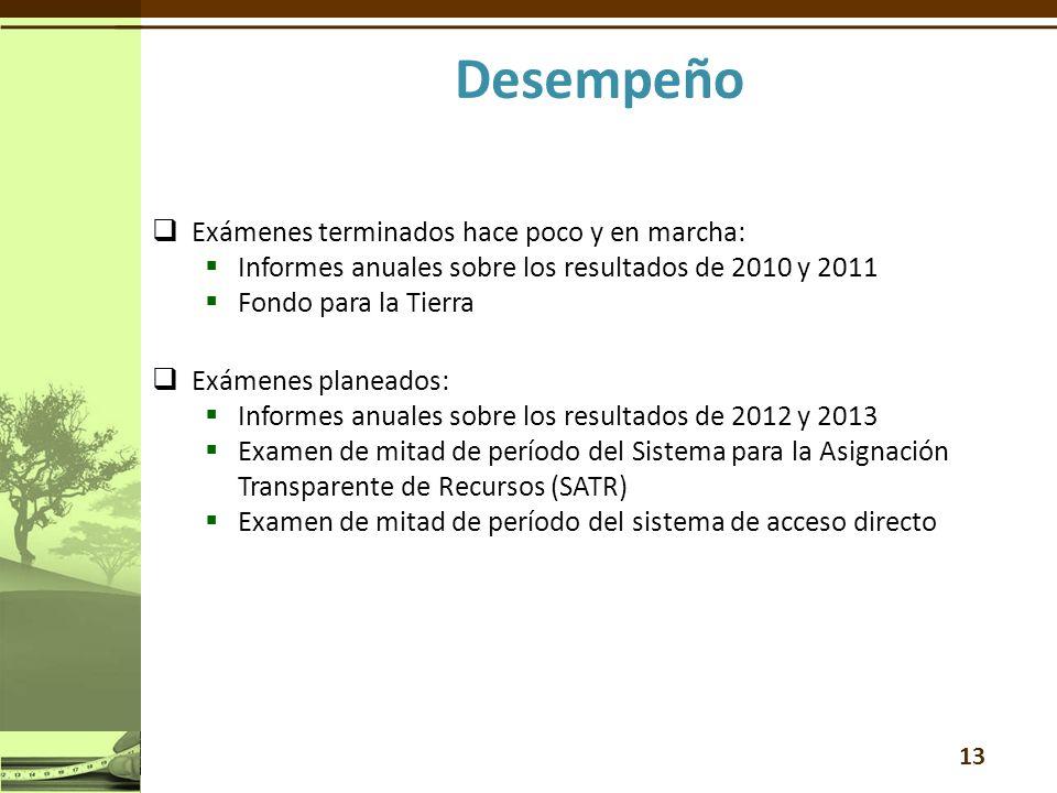 Exámenes terminados hace poco y en marcha: Informes anuales sobre los resultados de 2010 y 2011 Fondo para la Tierra Exámenes planeados: Informes anuales sobre los resultados de 2012 y 2013 Examen de mitad de período del Sistema para la Asignación Transparente de Recursos (SATR) Examen de mitad de período del sistema de acceso directo 13