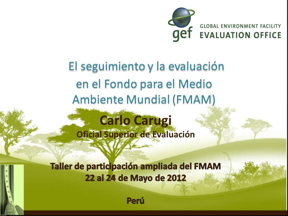 El seguimiento y la evaluación en el Fondo para el Medio Ambiente Mundial (FMAM) El seguimiento y la evaluación en el Fondo para el Medio Ambiente Mundial (FMAM)