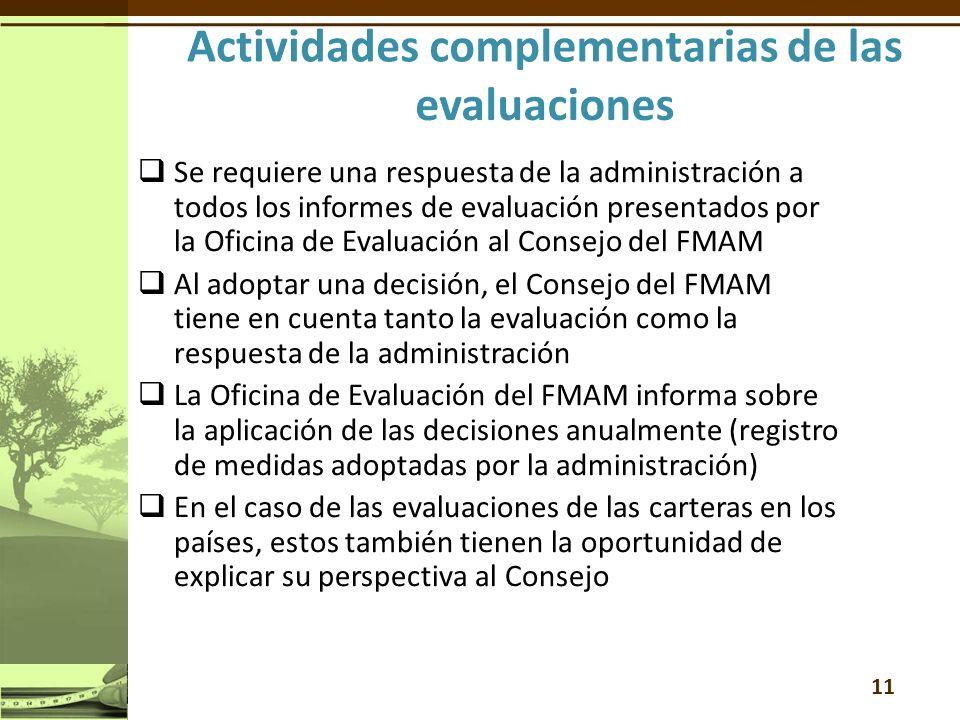 Se requiere una respuesta de la administración a todos los informes de evaluación presentados por la Oficina de Evaluación al Consejo del FMAM Al adoptar una decisión, el Consejo del FMAM tiene en cuenta tanto la evaluación como la respuesta de la administración La Oficina de Evaluación del FMAM informa sobre la aplicación de las decisiones anualmente (registro de medidas adoptadas por la administración) En el caso de las evaluaciones de las carteras en los países, estos también tienen la oportunidad de explicar su perspectiva al Consejo 11
