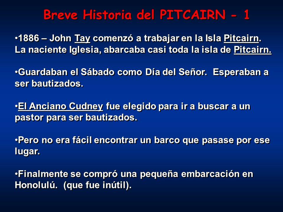 Breve Historia del PITCAIRN - 1 1886 – John Tay comenzó a trabajar en la Isla Pitcairn. La naciente Iglesia, abarcaba casi toda la isla de Pitcairn. G