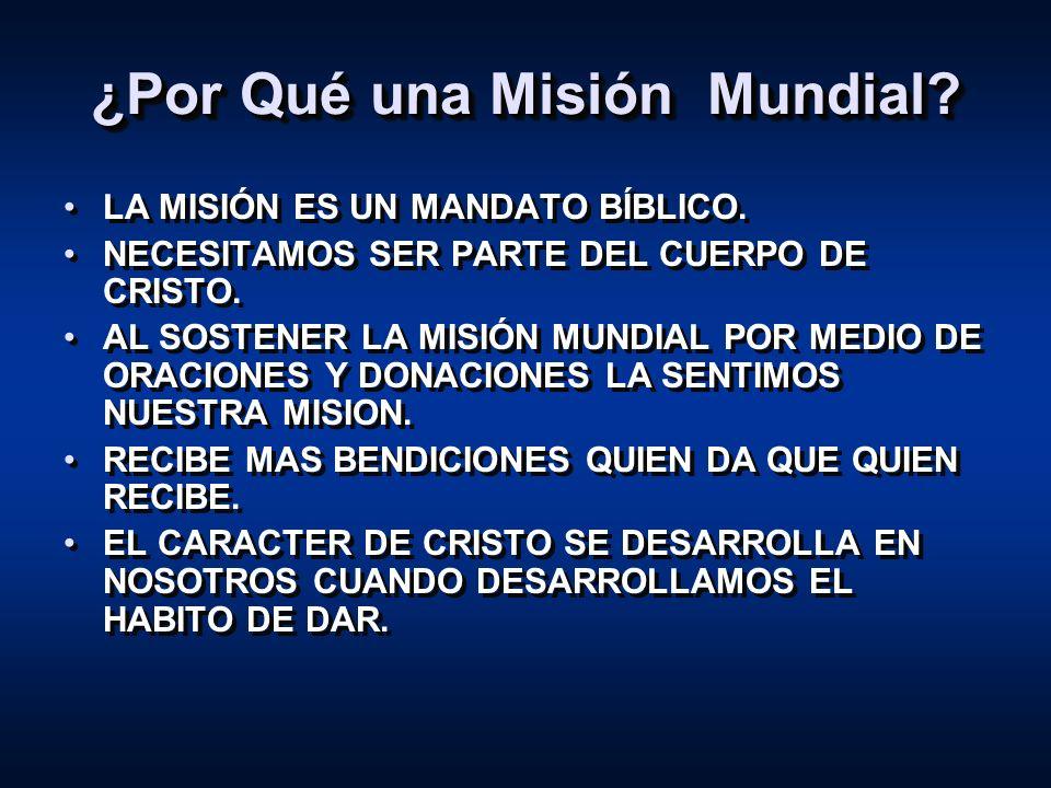 ¿Por Qué una Misión Mundial? LA MISIÓN ES UN MANDATO BÍBLICO. NECESITAMOS SER PARTE DEL CUERPO DE CRISTO. AL SOSTENER LA MISIÓN MUNDIAL POR MEDIO DE O