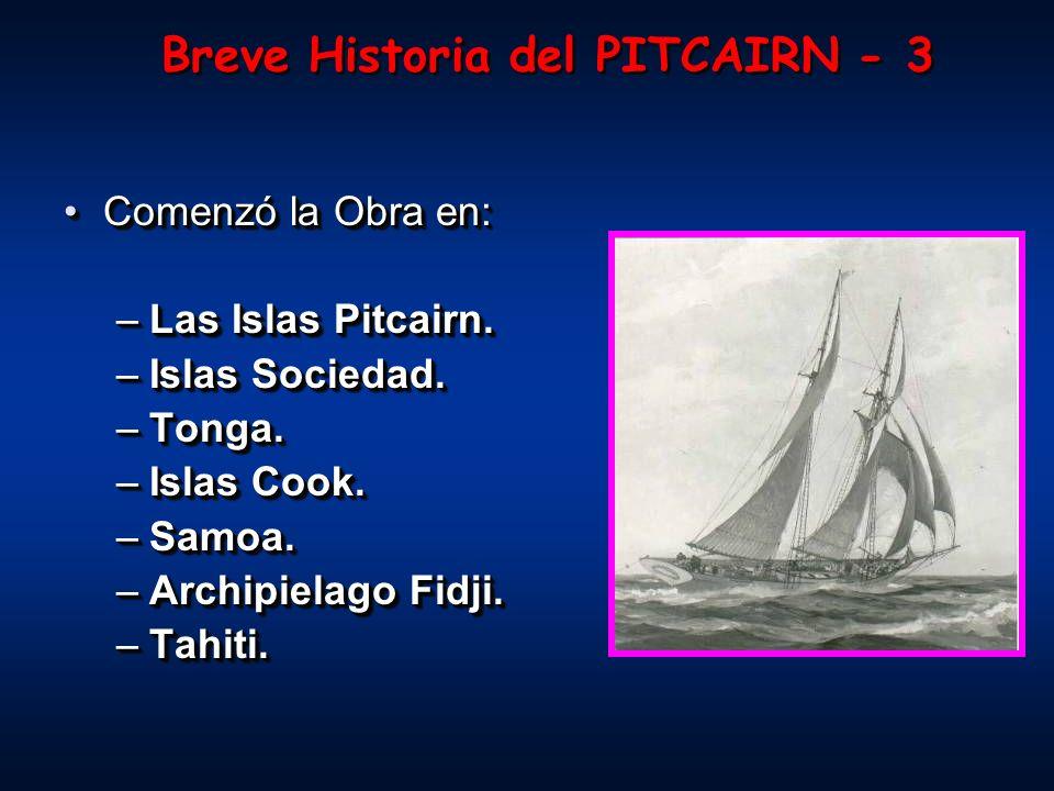 Comenzó la Obra en:Comenzó la Obra en: –Las Islas Pitcairn. –Islas Sociedad. –Tonga. –Islas Cook. –Samoa. –Archipielago Fidji. –Tahiti. Comenzó la Obr