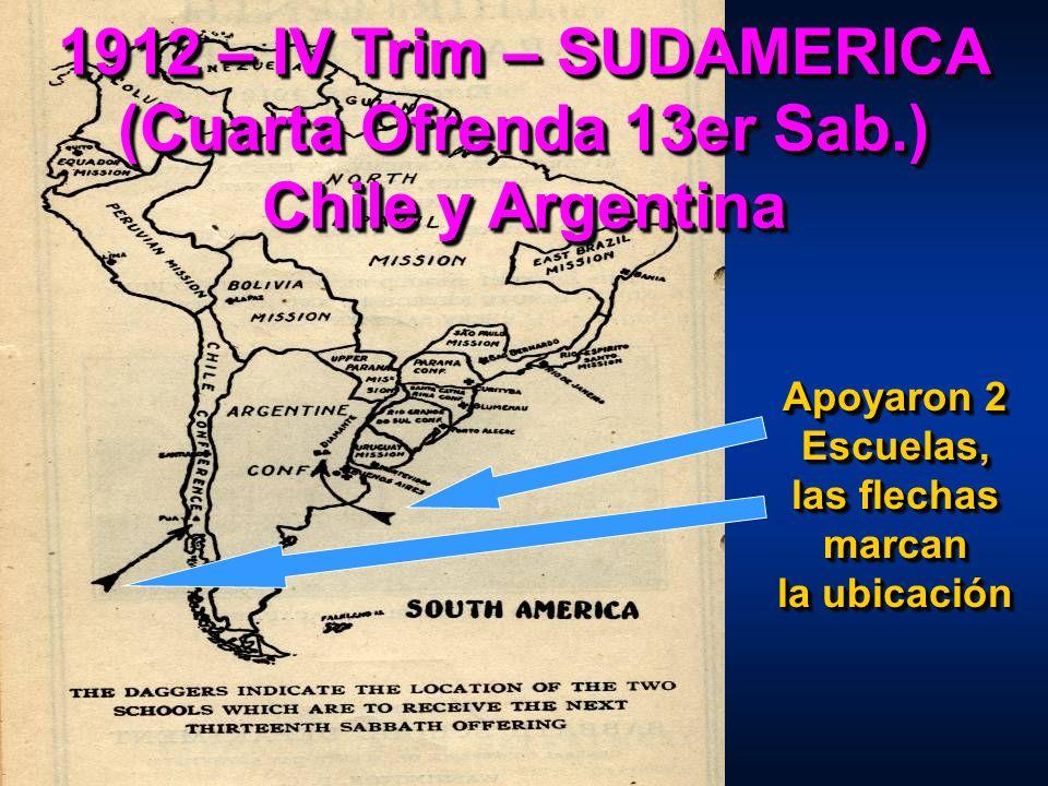 1912 – IV Trim – SUDAMERICA (Cuarta Ofrenda 13er Sab.) Chile y Argentina Apoyaron 2 Escuelas, las flechas marcan la ubicación