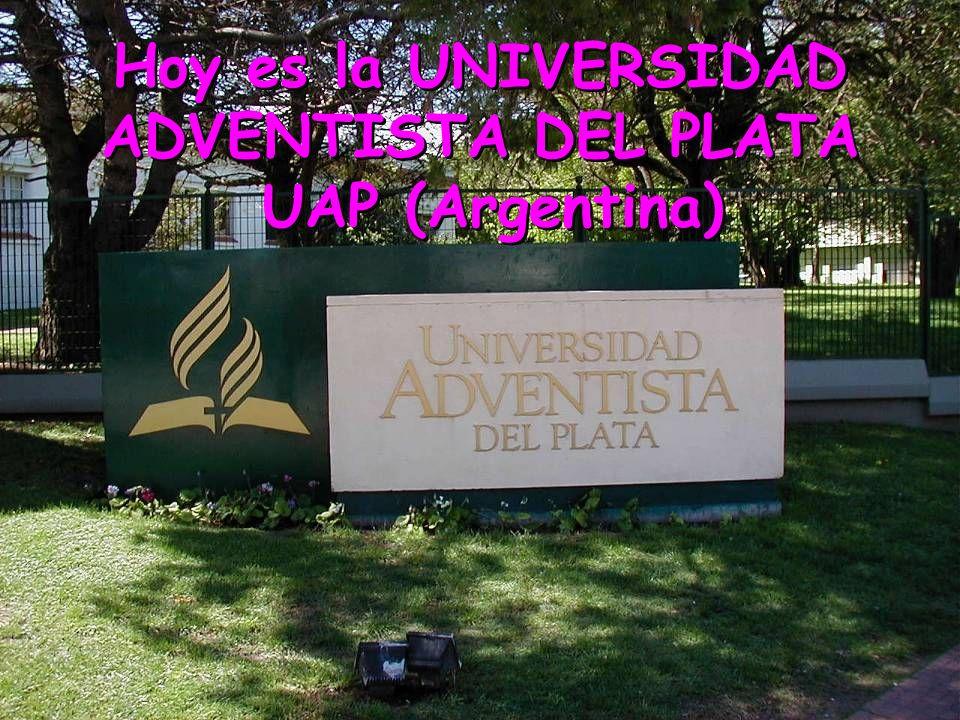 Hoy es la UNIVERSIDAD ADVENTISTA DEL PLATA UAP (Argentina)