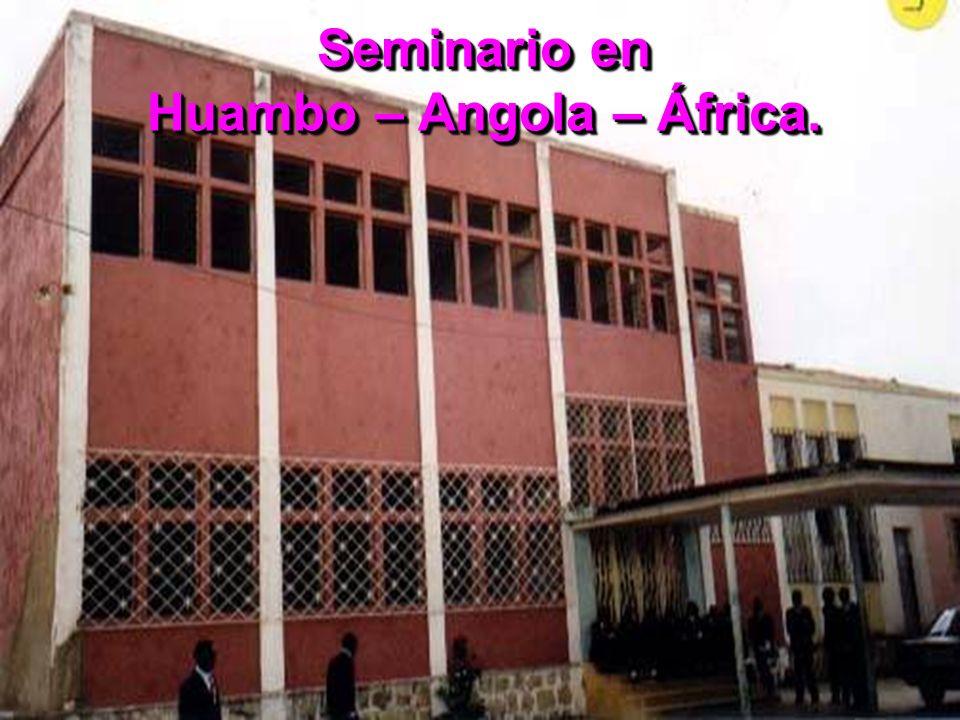 Seminario en Huambo – Angola – África.