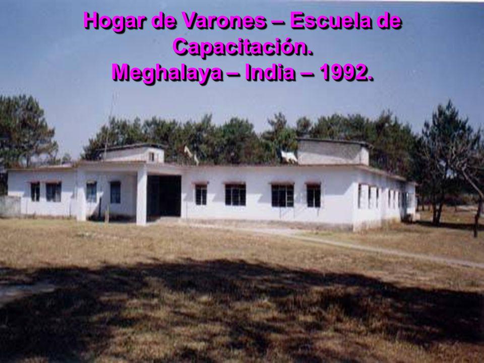 Hogar de Varones – Escuela de Capacitación. Meghalaya – India – 1992.