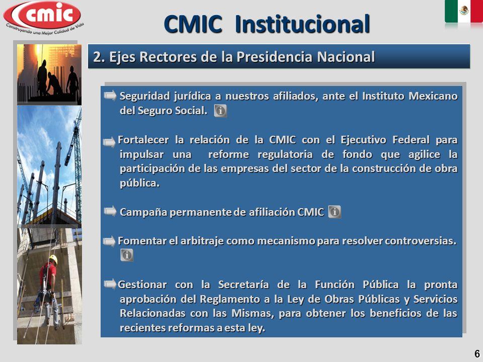 6 2. Ejes Rectores de la Presidencia Nacional CMIC Institucional Seguridad jurídica a nuestros afiliados, ante el Instituto Mexicano del Seguro Social