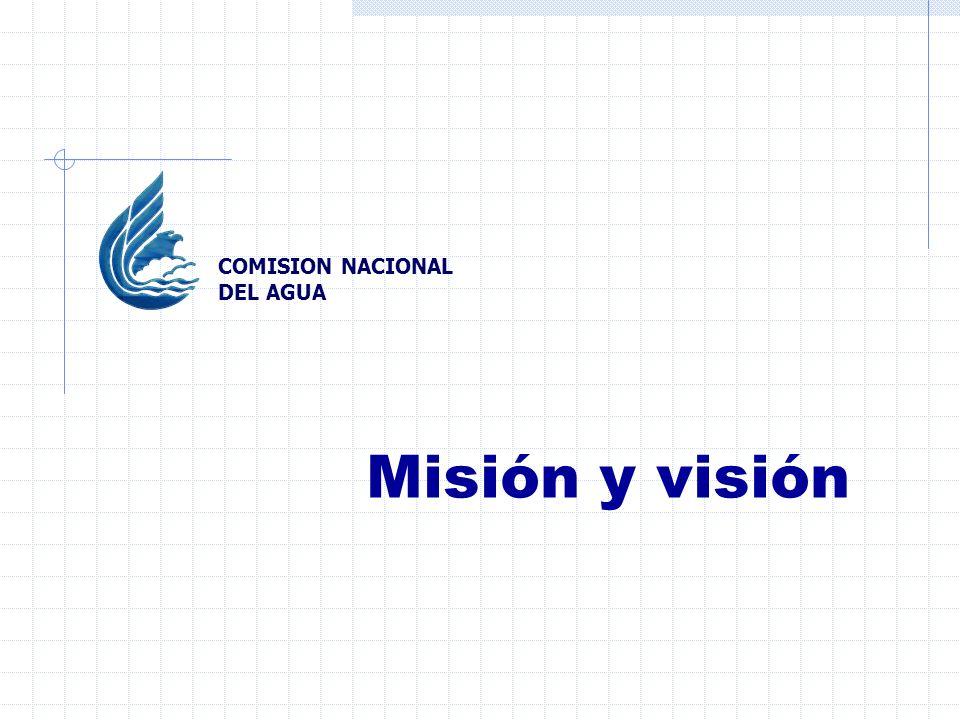 Misión y visión COMISION NACIONAL DEL AGUA