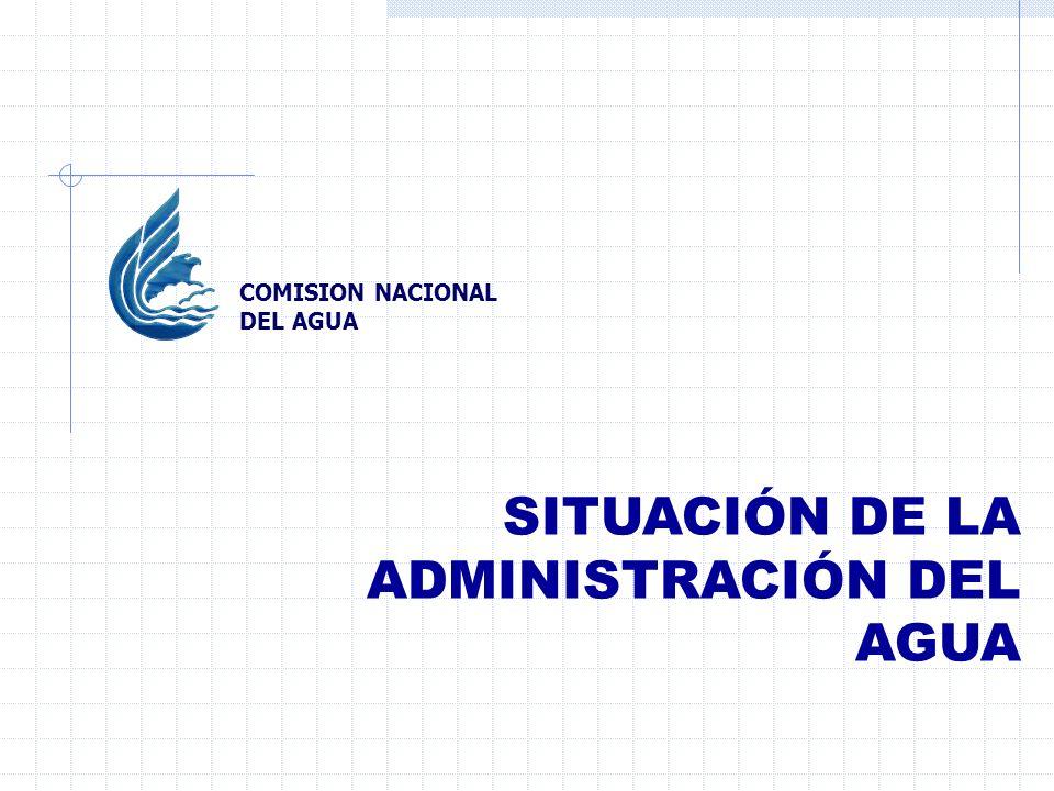 SITUACIÓN DE LA ADMINISTRACIÓN DEL AGUA COMISION NACIONAL DEL AGUA
