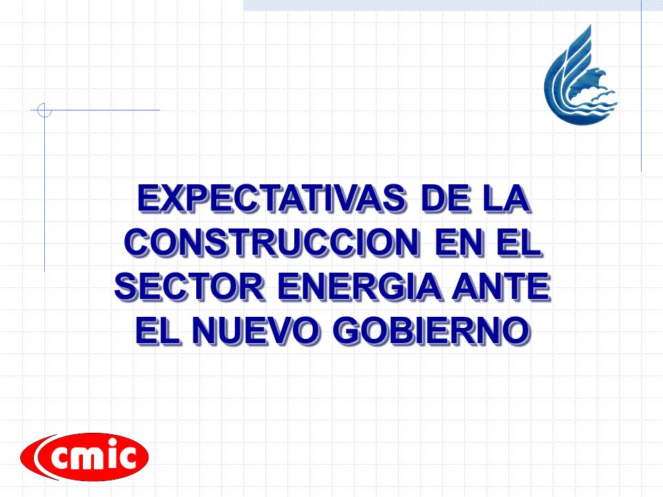 EXPECTATIVAS DE LA CONSTRUCCION EN EL SECTOR ENERGIA ANTE EL NUEVO GOBIERNO