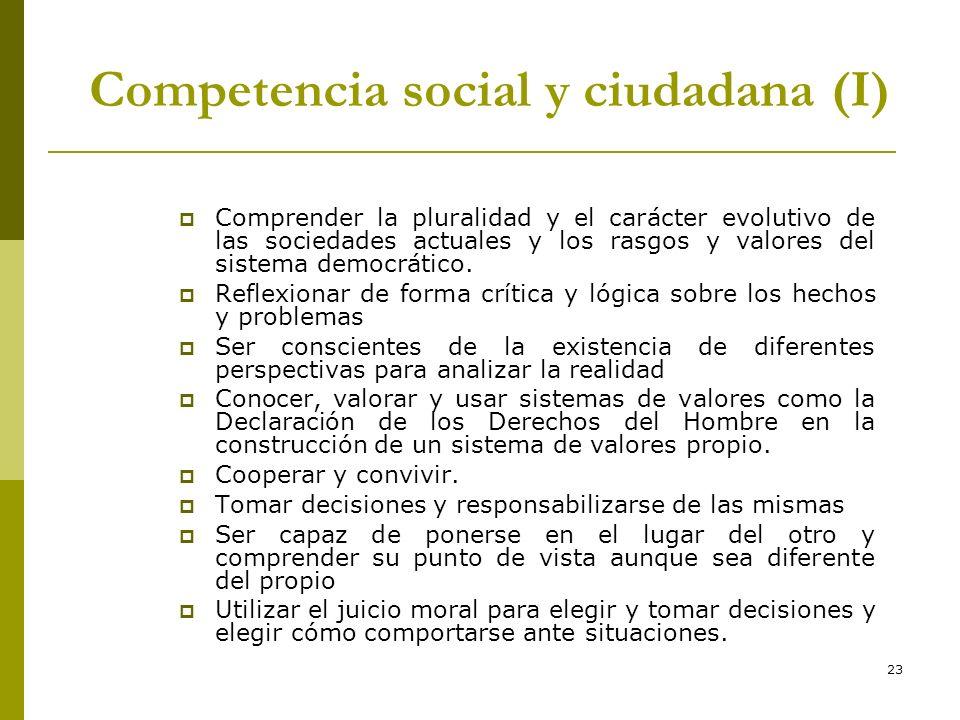 23 Competencia social y ciudadana (I) Comprender la pluralidad y el carácter evolutivo de las sociedades actuales y los rasgos y valores del sistema d