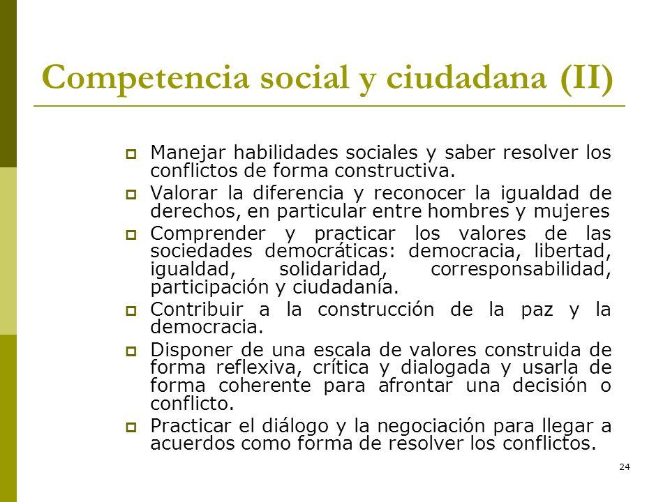24 Competencia social y ciudadana (II) Manejar habilidades sociales y saber resolver los conflictos de forma constructiva. Valorar la diferencia y rec