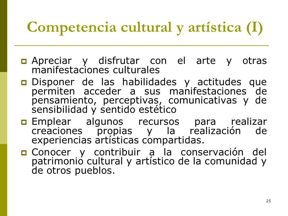 25 Competencia cultural y artística (I) Apreciar y disfrutar con el arte y otras manifestaciones culturales Disponer de las habilidades y actitudes qu