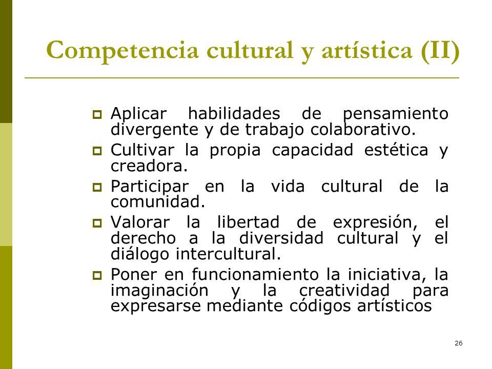26 Competencia cultural y artística (II) Aplicar habilidades de pensamiento divergente y de trabajo colaborativo. Cultivar la propia capacidad estétic